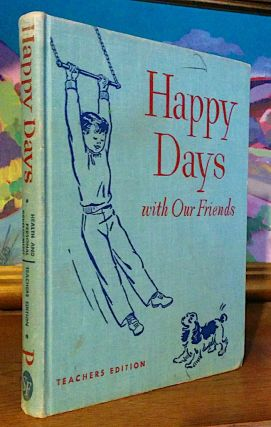 Happy Days with Our Friends. Illustrated by Ruth Steel. [ A Dick and Jane Reader ]. Reading Director William S. Gray, Elizabeth Montgomery, W. W. Bauer.