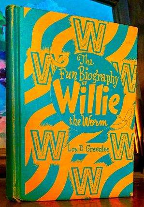 The Fun Biography of Willie the Worm. Fun Nature Series. Vol. 1--Willie the Worm Including a series of 12 letters one each week, from Willie. Lou D. Greenlee.