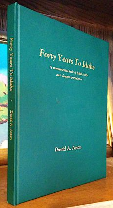 Forty Years to Idaho. A Monumental trek of faith, hope and dogged persistence. David A. Asson