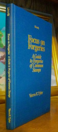Focus on Forgeries. A Guide to Forgeries of Common Stamps. Varro E. Tyler.