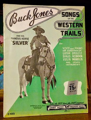 Songs of the Western Trails for Voice and Piano with accompaniment for Guitar, Ukulele, Banjo, Accordion, Violin, Mandolin, etc. Buck Jones, His Famous Horse Silver.