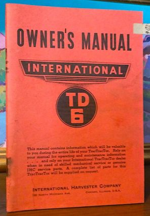 Owners Manual International TD 6. International Harvester Company.