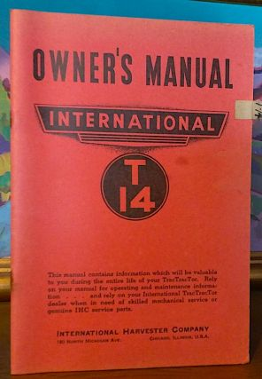 Owners Manual International T 14. International Harvester Company.