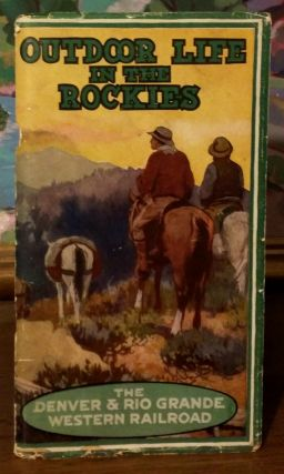 Outdoor Life in the Rockies. A Little Book of Information for the Vacation Seeker, describing the most desirable Recreation Places in Colorado, Utah and New Mexico. Denver, Rio Grande Western Railroad, Edwin L. Sabin, Rio Grande Western Railroad.