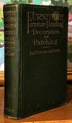 Furniture Finishing Decoration and Patching; In Five Parts: 1. Period Furniture and Modern...