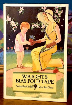 Wright's Bias Fold Tape Sewing Book No. 26. Wm. E. Wright, Sons Co.