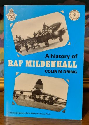 A History of RAF Mildenhall. Colin M. Dring.