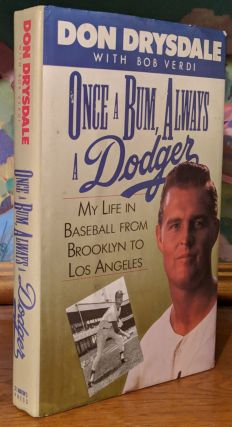 Once a Bum Always a Dodger. My Life in Baseball From Brooklyn to Los Angeles. Don Drysdale, Bob Verdi.