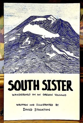 South Sister. Wanderings on an Oregon Volcano. David Stockton, written and