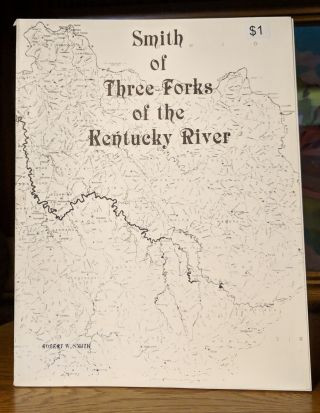 Smith of Three Forks of the Kentucky River. Robert W. Smith.