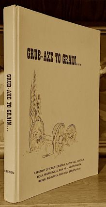 Grub-Axe to Grain. A History of Craig, Dickson, Happy Hill, Heckla, Hola, Markerville, New hill,...
