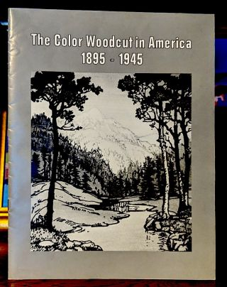 The Color Woodcut in America 1895 - Hearst Art Gallery October 24 - December 15, 1984. Ann...