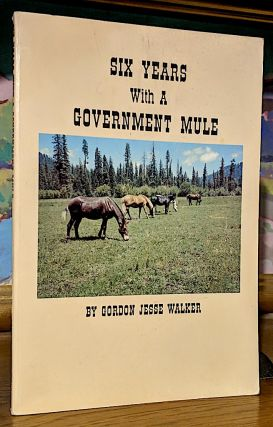 Six Years With A Government Mule. Gordon Jesse Walker