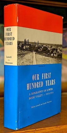 Our First Hundred Years. A Biography of Lower Boise Valley -- 1814-1914. Helen Lowell, Lucile...