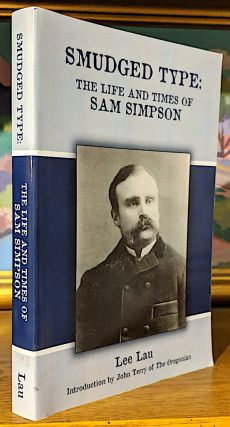 Smudged Type: The Life and Times of Sam Simpson. Lee Lau, John Terry of the Oregonian