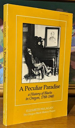 A Peculiar Paradise. A History of Blacks in Oregon, 1788-1940. Elizabeth Mclagan