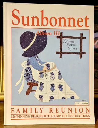 Sunbonnet Album III Family Reunion 126 Winning Designs with Complete Instructions (Sunbonnet...