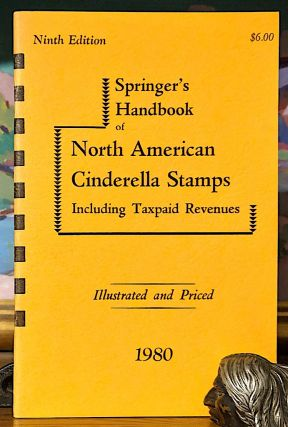 Springer's Handbook of North American Cinderella Stamps Including Taxpaid Revenues. Illustrated...
