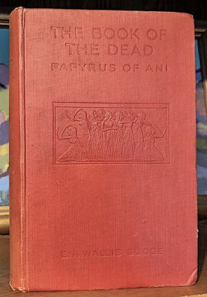 The Papyrus of Ani. A Reproduction in Facsimile Edited, With Hieroglyphic Transcript, Translation and Introduction by E. A. Wallis Budge M.A. Litt.D., Keeper of the Egyptian and Assyrian Antiquities in the British Museum