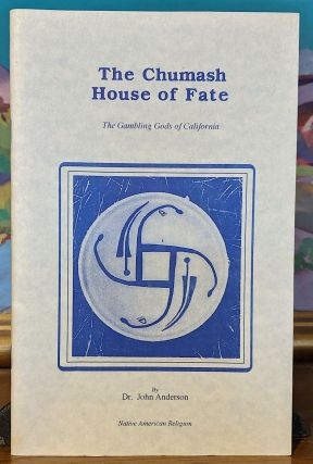 The Chumash House of Fate. The Gambling Gods of California. Dr. John Anderson