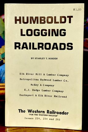 Humboldt Logging Railroads. Elk River Mill & Lumber Company, Metropolitan Redwood Lumber Co.,...
