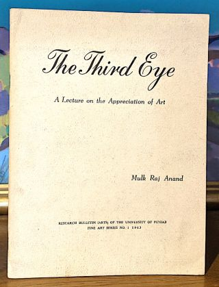 The Third Eye. A lecture on the Appreciation of Art. Mulk Raj Anand