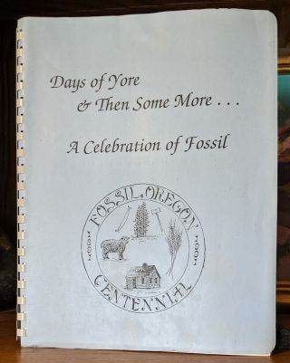Days of Yore ... & Then Some More. -- Fossil Oregon Centennial 1891-1991. Dee Carlson Jeanne...