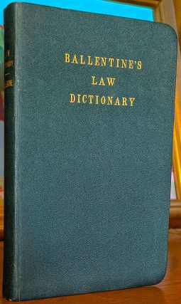 Ballentine's Law Dictionary of Words, Terms, Abbreviations and Phrases Which are Peculiar to the...