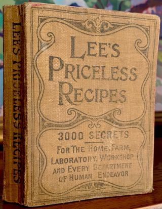 Lee's Priceless Recipes. A Valuable Collection of Tried Formulas and Simple Methods....