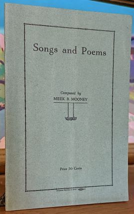 Songs and Poems. Meek B. Mooney, Boyd, Rutherford County Born 28 Oct 1840, death 13 Mar 1929 age...