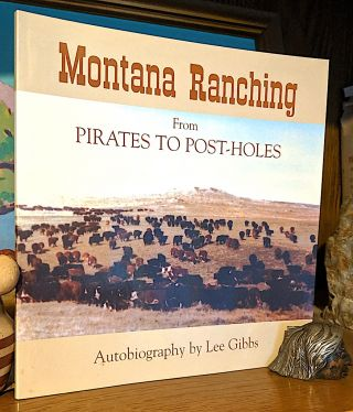 Montana Ranching From Pirates to Postholes. Lee Gibbs