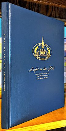 Light on the Hill. Bicentennial History of First Baptist Church Alexandria, Virginia -- 200th...