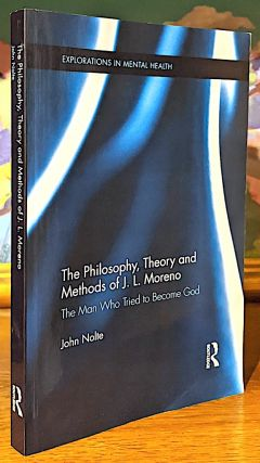 The Philosophy, Theory and Methods of J. L. Moreno. The Man Who Tried to Become God. John Nolte