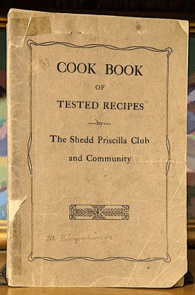 Cook Book of Tested Recipes by The Shedd Priscilla Club and Community. The Shedd Priscilla Club...