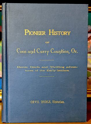 Pioneer History of Coos and Curry Counties. Heroic Deeds and Thrilling Adventures of the Early Settlers