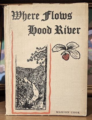 Where Flows Hood River. Illustrated with photographs, and drawings by the author. Marion Cook