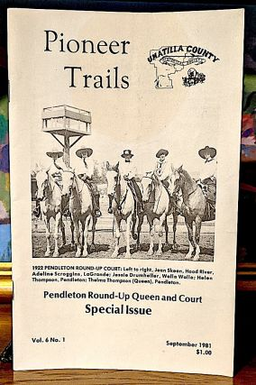 Pendleton Round-Up Queen and Court - Special Issue. Vol. 6 No. 1, September 1981. and Staff...